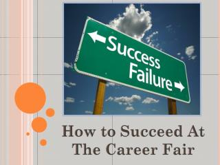 How to Succeed  At The  Career Fair