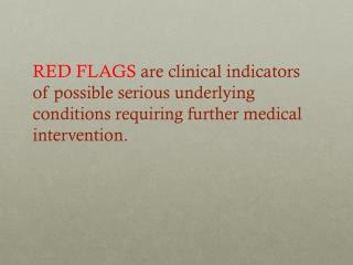 Red Flags help identify potentially serious conditions. They include: