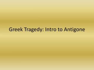 Greek Tragedy: Intro to Antigone