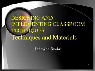 DESIGNING AND IMPLEMENTING CLASSROOM TECHNIQUES:  Techniques and Materials