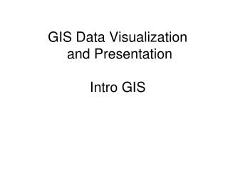 GIS Data Visualization  and Presentation Intro GIS
