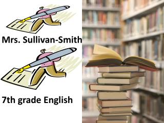 Mrs . Sullivan-Smith 7th grade  English