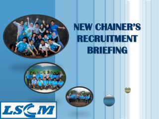NEW CHAINER'S RECRUITMENT BRIEFING