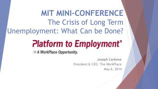 MIT MINI-CONFERENCE The Crisis of Long Term Unemployment: What Can be Done?