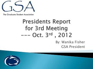 Presidents Report  for 3rd Meeting  --- Oct. 3 rd  , 2012