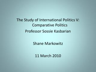 The Study of International Politics V: Comparative Politics Professor Sossie Kasbarian