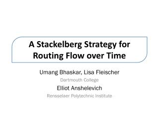 A  Stackelberg  Strategy for Routing Flow over Time