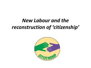 New Labour and the reconstruction of 'citizenship'