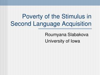 Poverty of the Stimulus in Second Language Acquisition