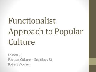 Functionalist  Approach to Popular Culture