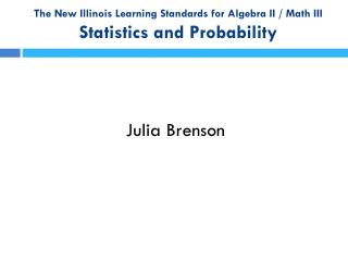 The New Illinois Learning Standards for Algebra II / Math III Statistics and Probability