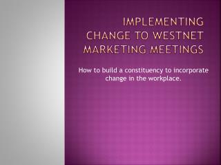 Implementing Change to Westnet Marketing Meetings