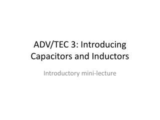 ADV/TEC 3: Introducing Capacitors and Inductors