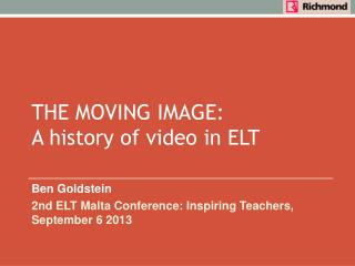 THE MOVING IMAGE: A  history  of video in ELT
