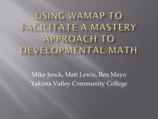 Using WAMAP to Facilitate a Mastery Approach to Developmental Math
