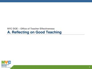 NYC DOE – Office of Teacher Effectiveness A . Reflecting on Good Teaching