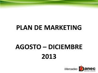 PLAN DE MARKETING  AGOSTO – DICIEMBRE  2013