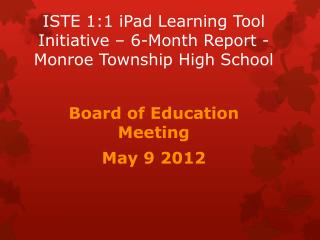 ISTE 1:1 iPad Learning Tool Initiative – 6-Month Report - Monroe Township High School