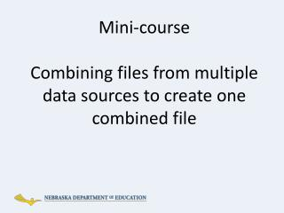 Mini-course Combining files from multiple data sources to create one combined file