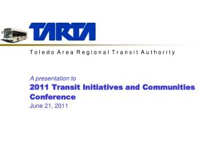 A presentation to  2011 Transit Initiatives and Communities Conference June 21, 2011
