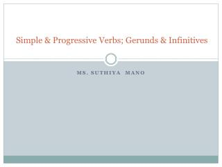 Simple  & Progressive Verbs; Gerunds & Infinitives