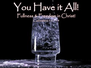 You Have it All! Fullness & Freedom in Christ! Colossians 1:1 – 14