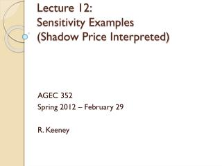 Lecture 12: 	 Sensitivity  Examples  (Shadow Price Interpreted)