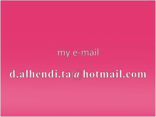 my e-mail d.alhendi.ta@hotmail.com