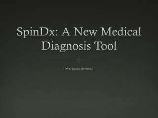 SpinDx : A New Medical Diagnosis Tool