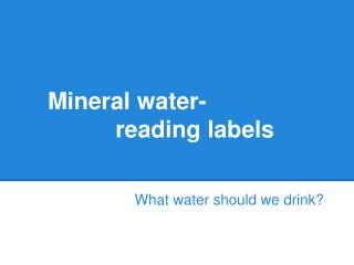 Mineral  water-               reading  labels