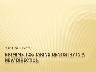 Biomimetics: Taking Dentistry in a New Direction