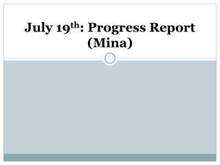 July  19 th : Progress Report (Mina)