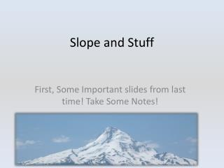 Slope and Stuff
