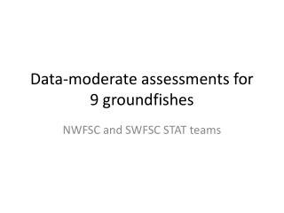 Data-moderate assessments for 9  groundfishes
