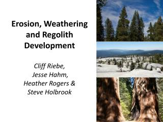 Erosion, Weathering and  R egolith Development Cliff Riebe, Jesse  Hahm , Heather Rogers &