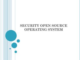 SECURITY OPEN SOURCE OPERATING SYSTEM