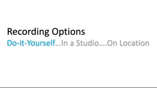 Recording Options Do-it-Yourself …In a Studio….On Location