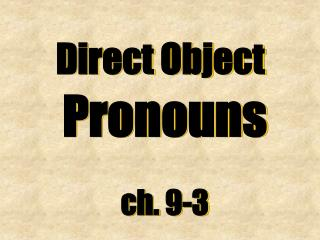 Direct Object Pronouns ch. 9-3