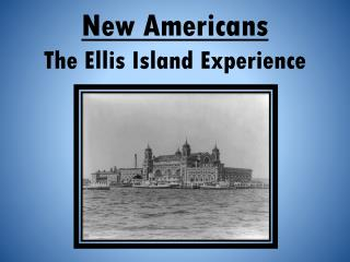 New Americans  The Ellis Island Experience