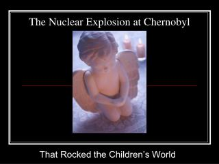 The Nuclear Explosion at Chernobyl