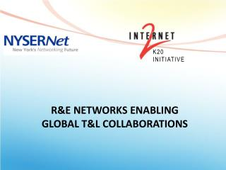 R&E Networks Enabling Global T&L Collaborations