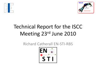 Technical Report for the ISCC Meeting 23 rd  June 2010