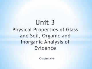 Unit  3 Physical  Properties of  Glass and Soil,  Organic and Inorganic Analysis of Evidence