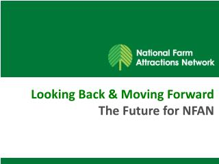 Looking Back & Moving Forward The Future for NFAN