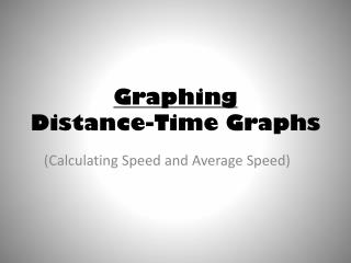 Graphing Distance-Time Graphs
