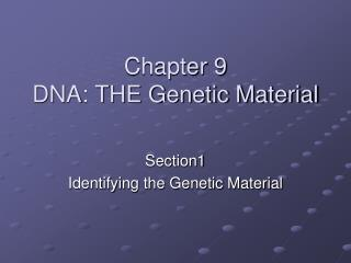 Chapter 9 DNA: THE Genetic Material
