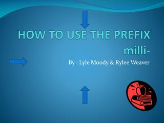 HOW TO USE THE PREFIX  milli -