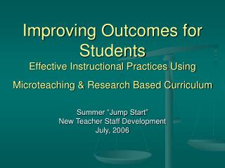 Improving Outcomes for Students  Effective Instructional Practices Using Microteaching & Research Based Curriculum
