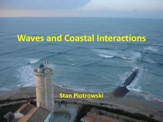 Waves and Coastal Interactions