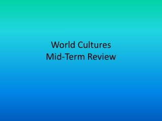 World Cultures  Mid-Term Review